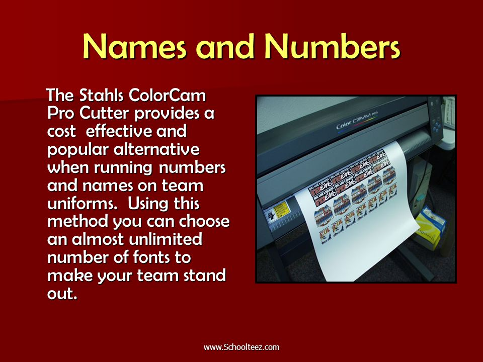 Names and Numbers The Stahls ColorCam Pro Cutter provides a cost effective and popular alternative when running numbers and names on team uniforms.