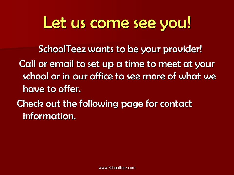 Let us come see you. SchoolTeez wants to be your provider.