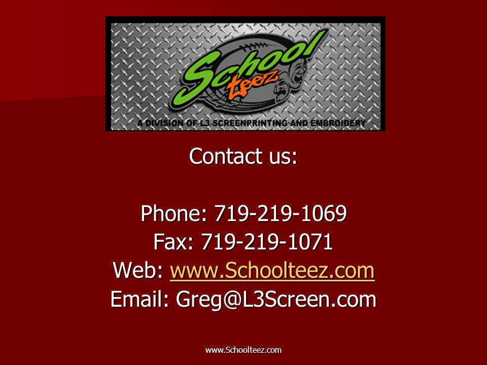 www.Schoolteez.com Contact us: Phone: 719-219-1069 Fax: 719-219-1071 Web: www.Schoolteez.com www.Schoolteez.com Email: Greg@L3Screen.com