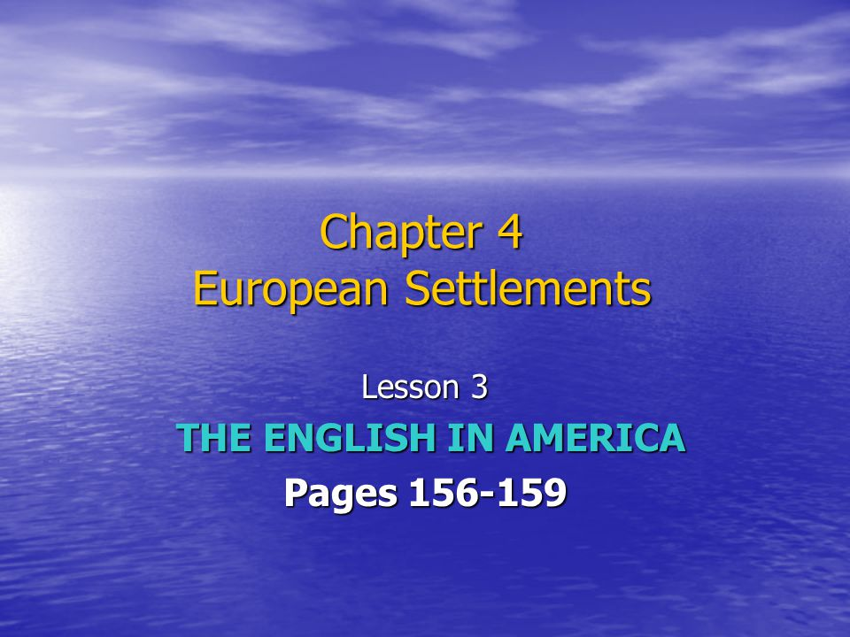 Chapter 4 European Settlements Lesson 3 THE ENGLISH IN AMERICA THE ENGLISH IN AMERICA Pages 156-159