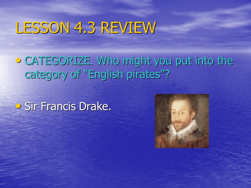 LESSON 4.3 REVIEW CATEGORIZE.Who might you put into the category of English pirates .