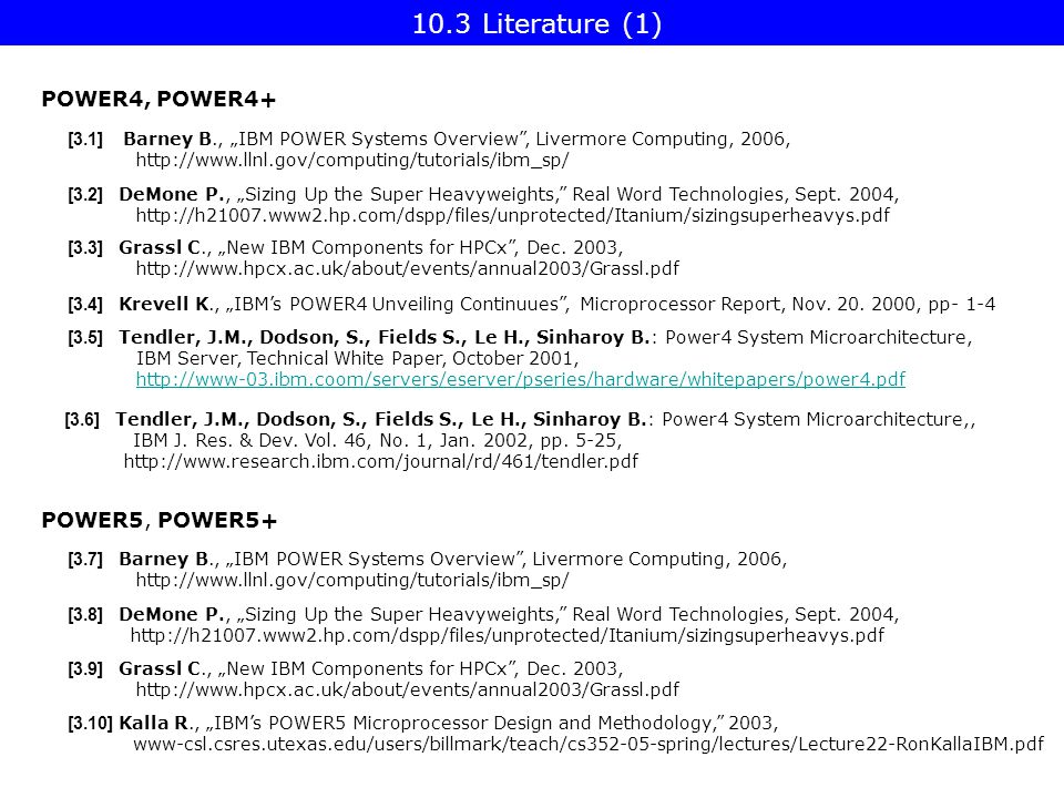 "10.3 Literature (1) POWER4, POWER4+ [3.3] Grassl C., ""New IBM Components for HPCx , Dec."
