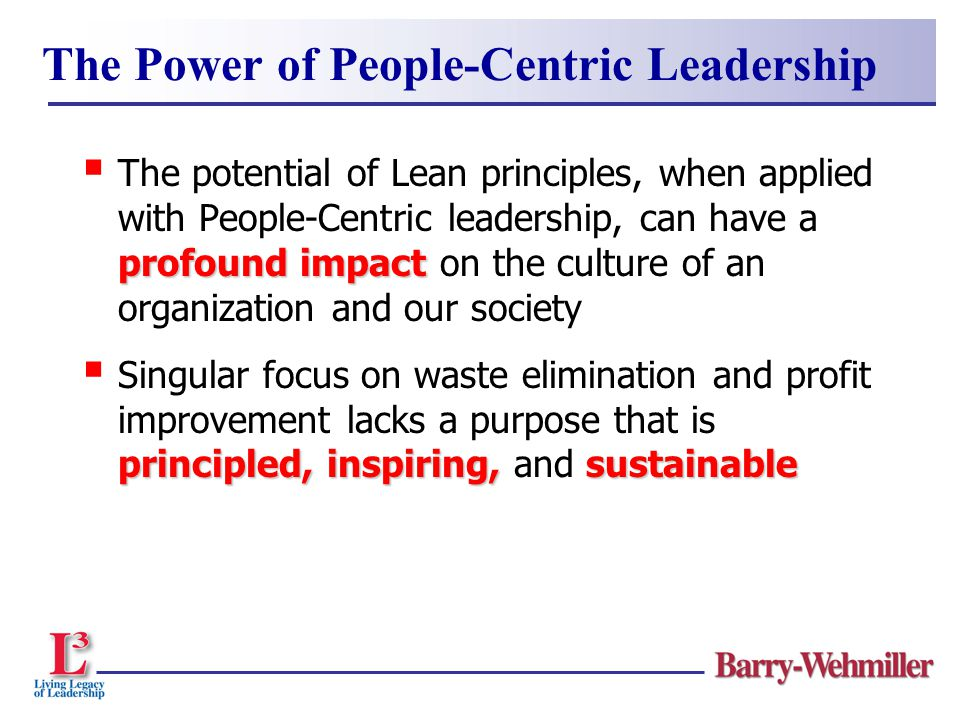 profound impact  The potential of Lean principles, when applied with People-Centric leadership, can have a profound impact on the culture of an organ