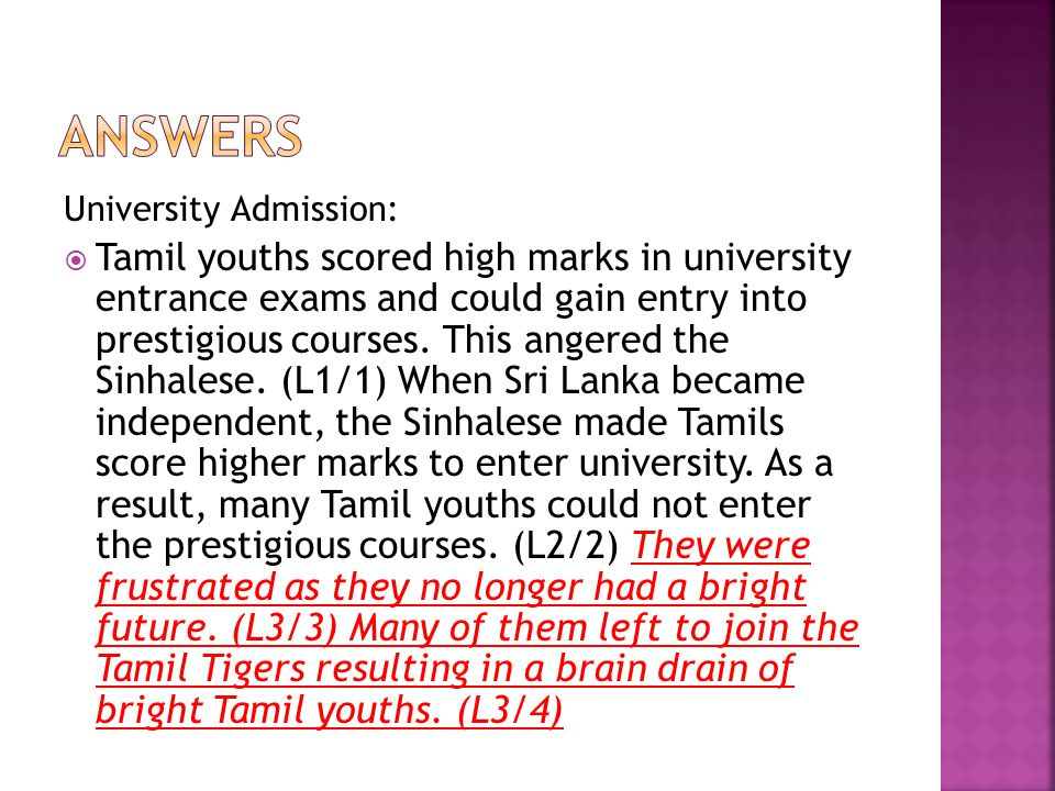 University Admission:  Tamil youths scored high marks in university entrance exams and could gain entry into prestigious courses. This angered the Si