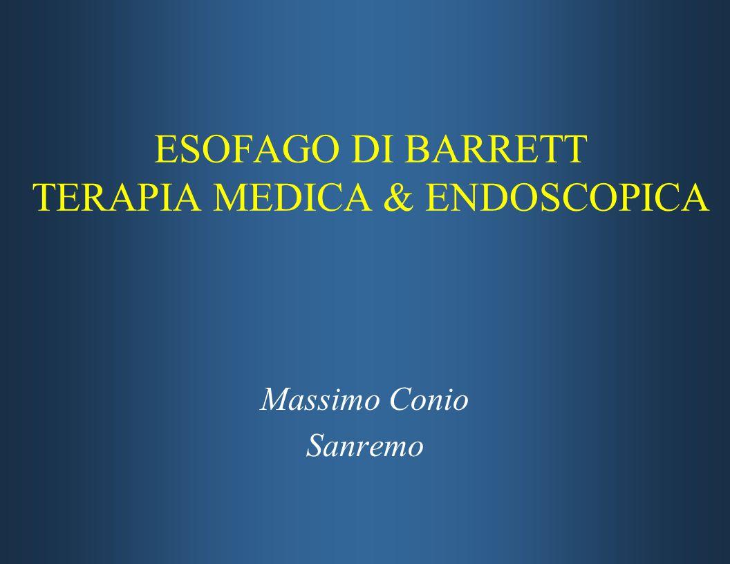 ESOFAGO DI BARRETT TERAPIA MEDICA & ENDOSCOPICA Massimo Conio Sanremo Massimo Conio Sanremo