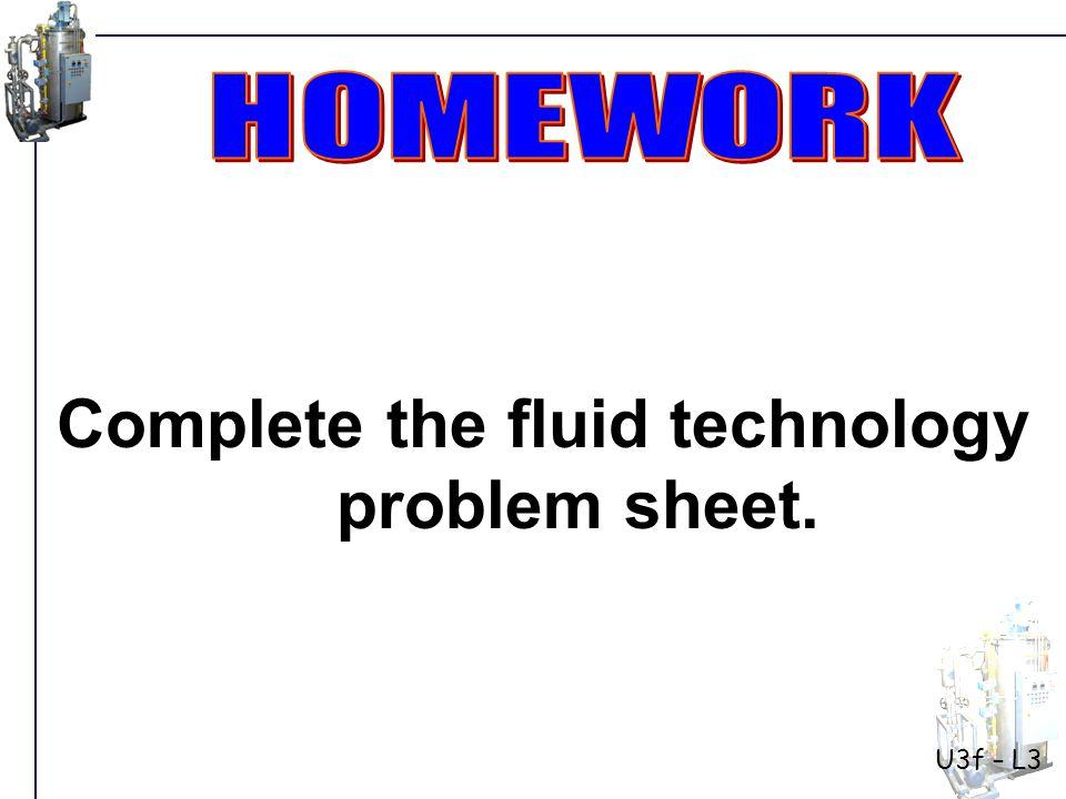 Complete the fluid technology problem sheet. U3f – L3