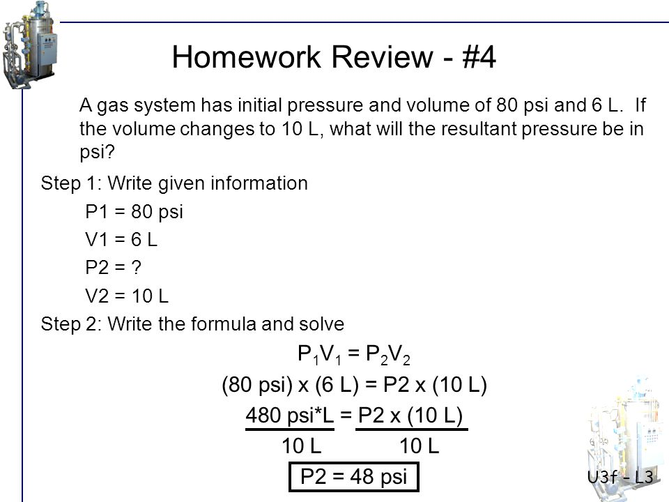 A gas system has initial pressure and volume of 80 psi and 6 L.