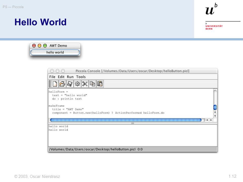 © 2003, Oscar Nierstrasz PS — Piccola 1.12 Hello World