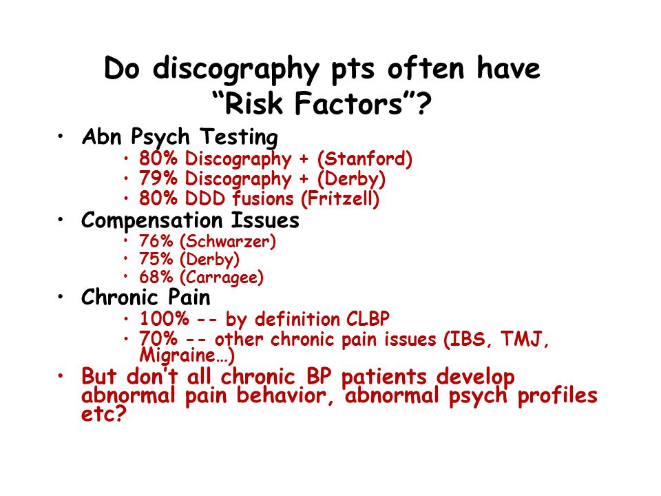 "Do discography pts often have ""Risk Factors""? Abn Psych Testing 80% Discography + (Stanford) 79% Discography + (Derby) 80% DDD fusions (Fritzell) Comp"