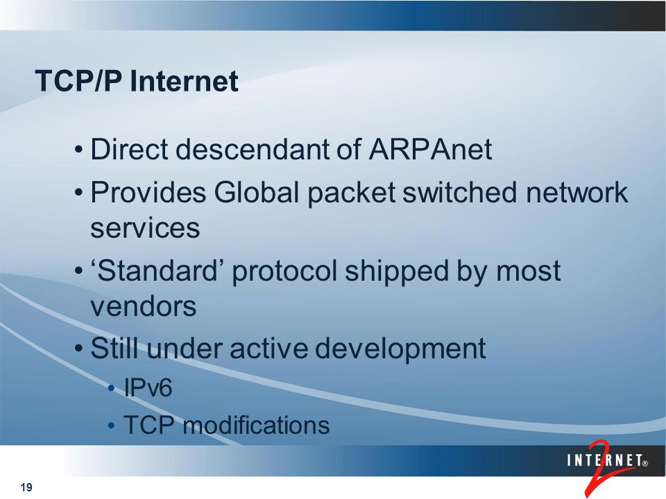 19 TCP/P Internet Direct descendant of ARPAnet Provides Global packet switched network services 'Standard' protocol shipped by most vendors Still unde
