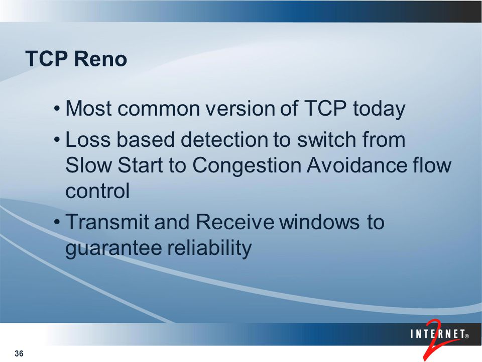 36 TCP Reno Most common version of TCP today Loss based detection to switch from Slow Start to Congestion Avoidance flow control Transmit and Receive