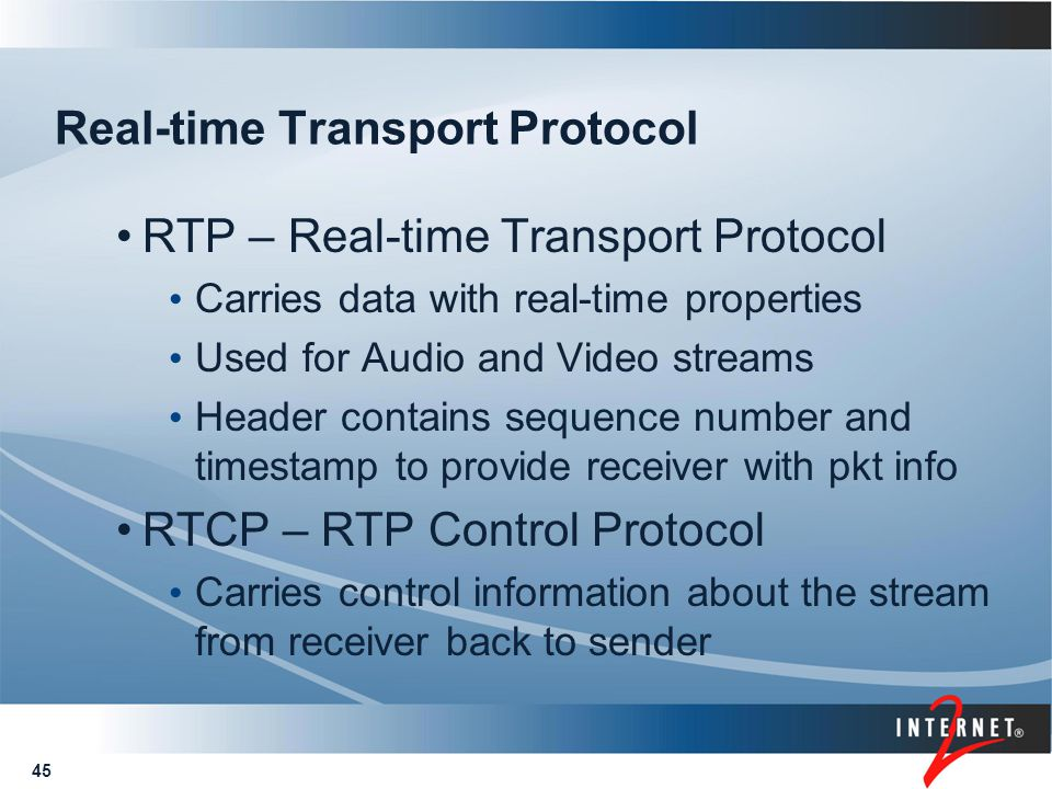 45 Real-time Transport Protocol RTP – Real-time Transport Protocol Carries data with real-time properties Used for Audio and Video streams Header cont