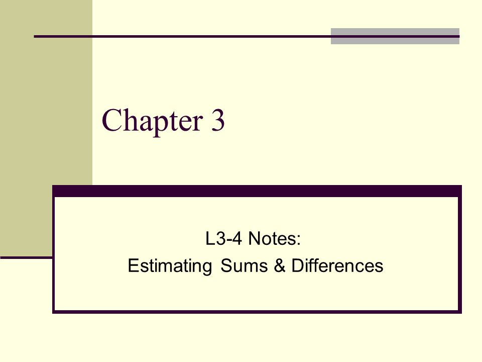 Chapter 3 L3-4 Notes: Estimating Sums & Differences