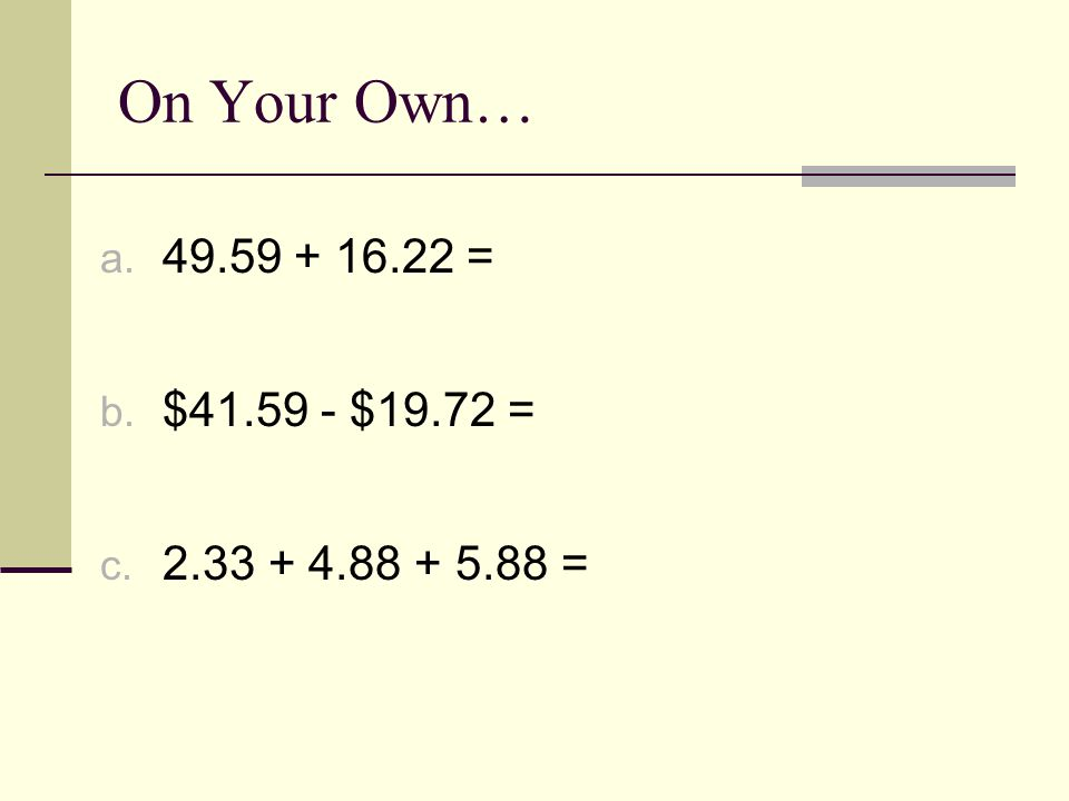 On Your Own… a = b. $ $19.72 = c =