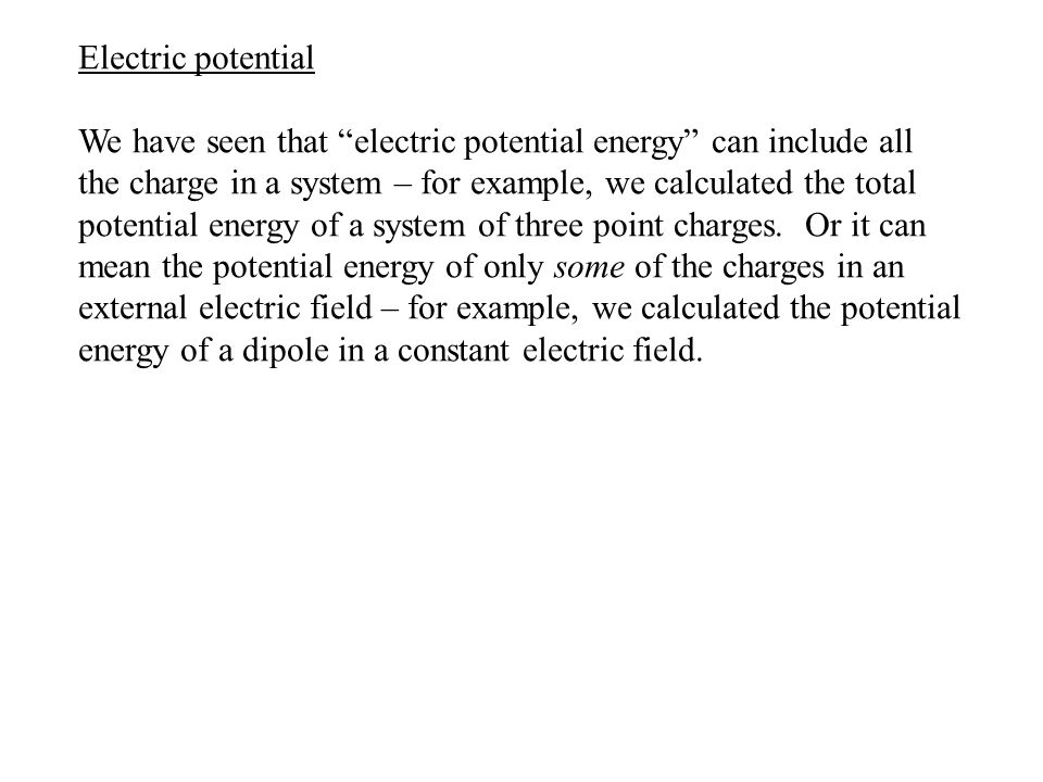 "Electric potential We have seen that ""electric potential energy"" can include all the charge in a system – for example, we calculated the total potenti"