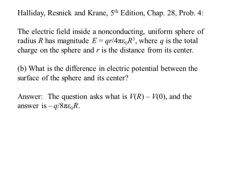Halliday, Resnick and Krane, 5 th Edition, Chap. 28, Prob. 4: The electric field inside a nonconducting, uniform sphere of radius R has magnitude E =