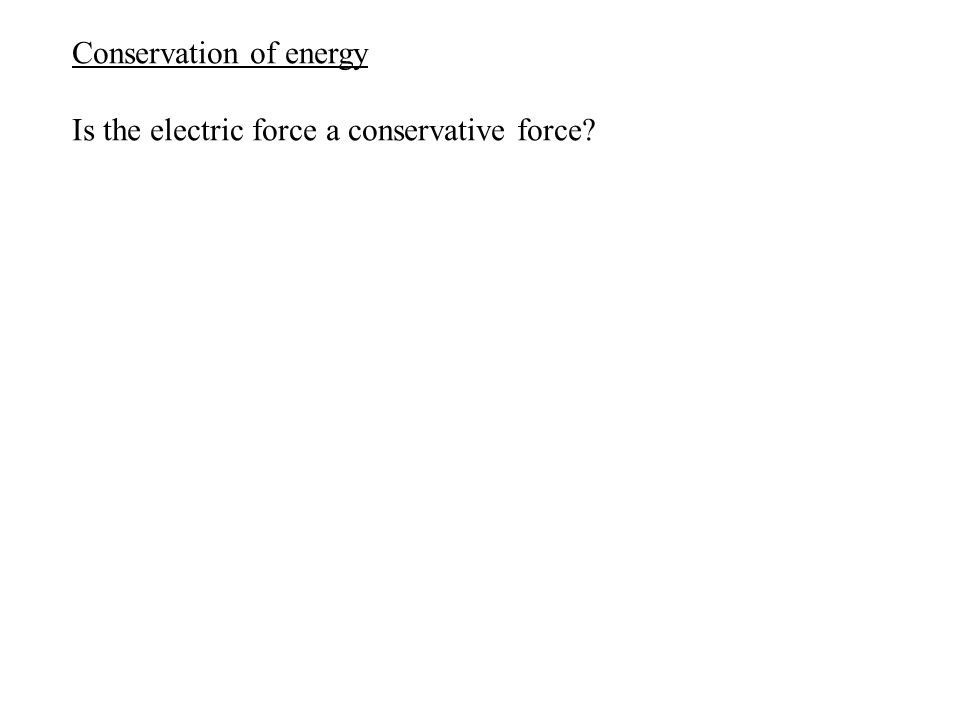 Conservation of energy Is the electric force a conservative force.