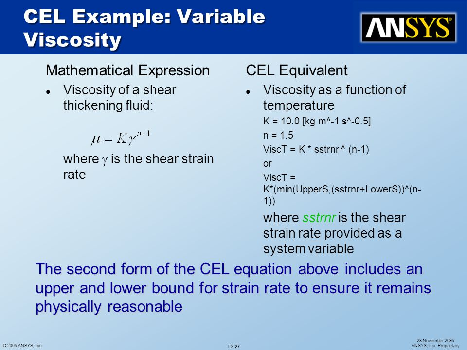 © 2005 ANSYS, Inc. L3-27 28 November 2095 ANSYS, Inc. Proprietary Mathematical Expression l Viscosity of a shear thickening fluid: where  is the shea
