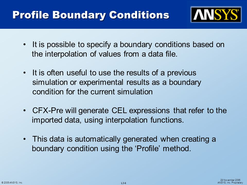 © 2005 ANSYS, Inc. L3-6 28 November 2095 ANSYS, Inc. Proprietary Profile Boundary Conditions It is possible to specify a boundary conditions based on