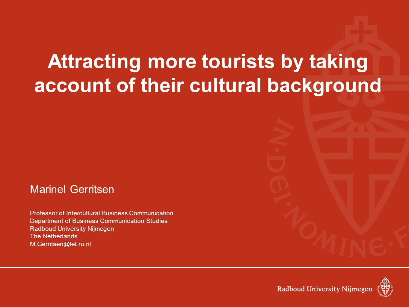 Attracting more tourists by taking account of their cultural background Marinel Gerritsen Professor of Intercultural Business Communication Department
