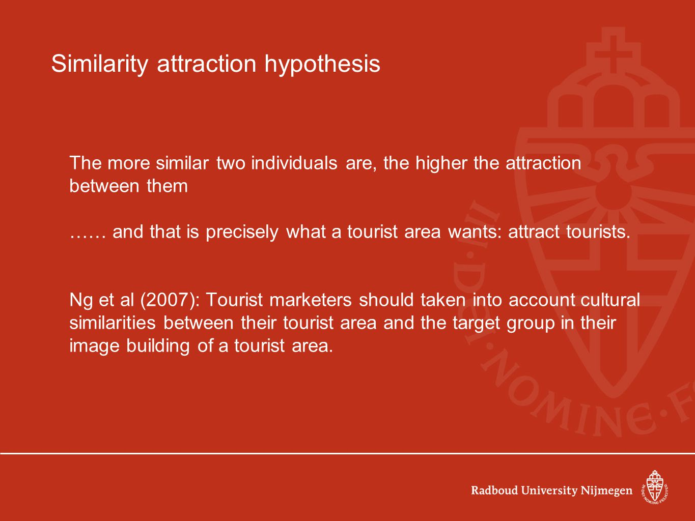 Similarity attraction hypothesis The more similar two individuals are, the higher the attraction between them …… and that is precisely what a tourist