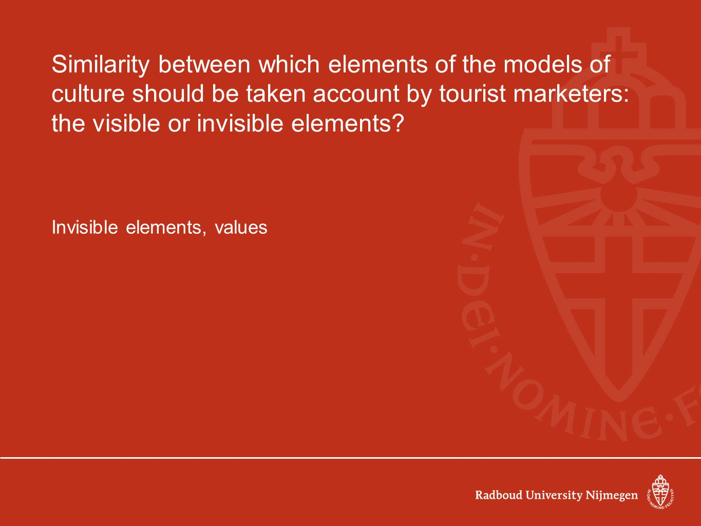 Similarity between which elements of the models of culture should be taken account by tourist marketers: the visible or invisible elements? Invisible