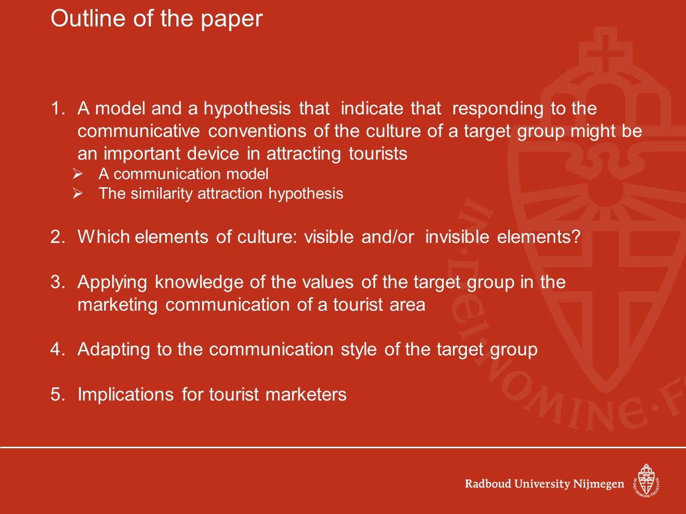 Implications for tourist marketers Determine target markets Adapt the communication about a tourist destination to the communicative conventions of the culture of the target group regarding: -content (text ánd pictures), -communicaiton media used to convey the message -form of the message This implies market segmentation and different marketing approaches for different target groups (Reisinger and Turner 2002, Frias et al 2011) Suggestion: web sites tailor made for each target group.