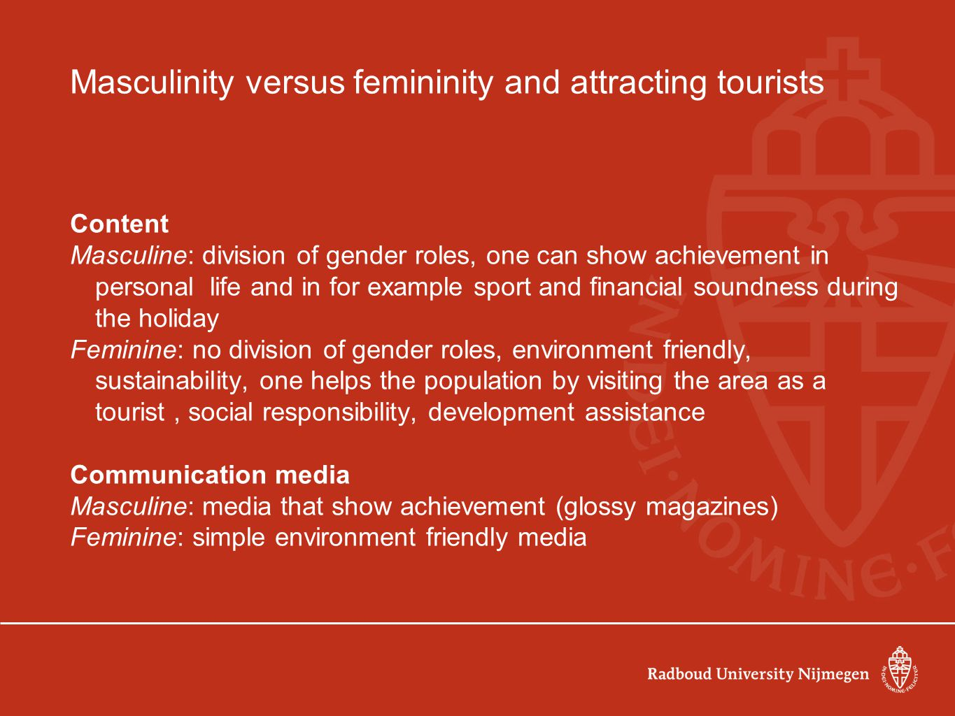 Masculinity versus femininity and attracting tourists Content Masculine: division of gender roles, one can show achievement in personal life and in fo