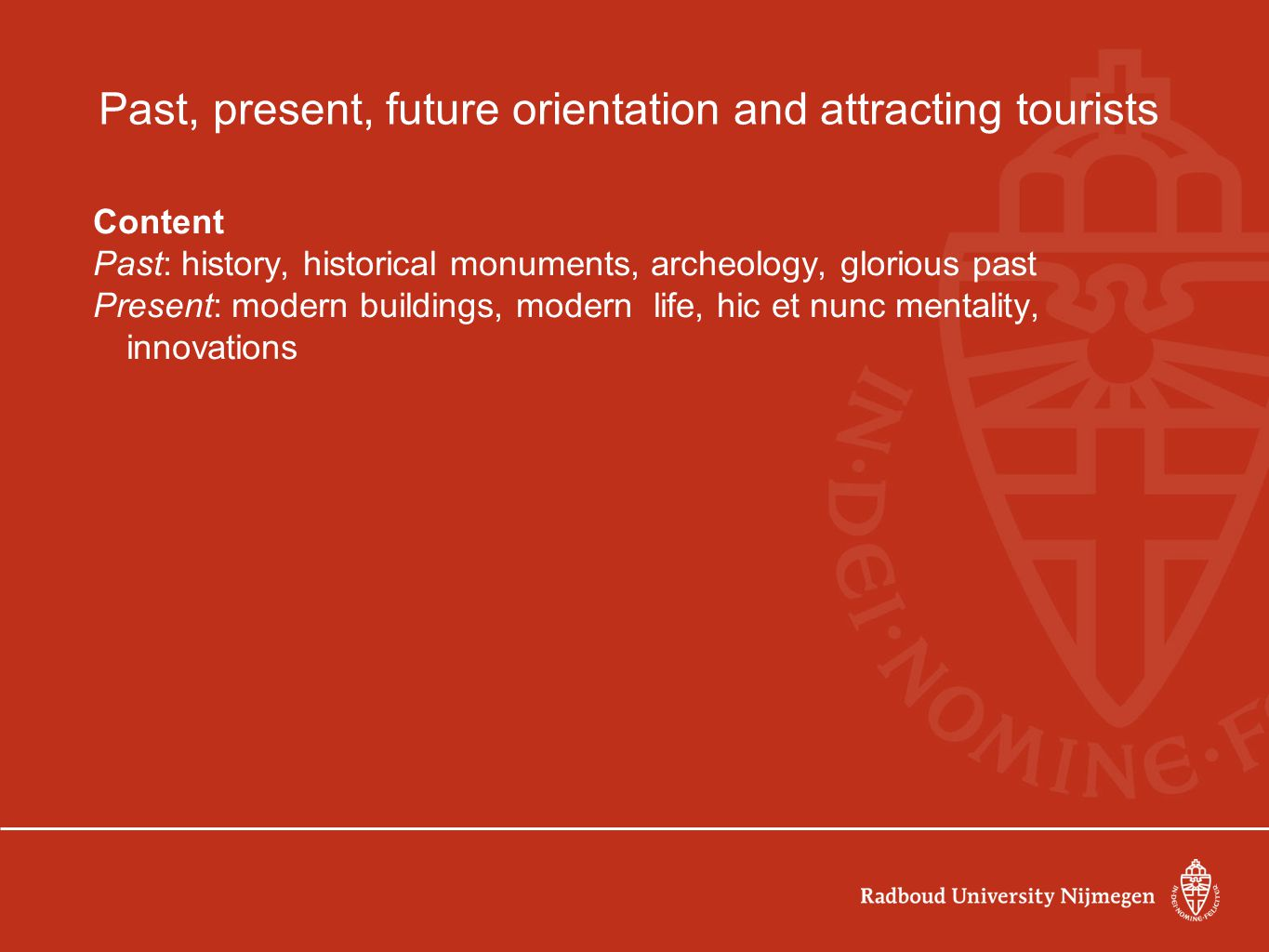 Past, present, future orientation and attracting tourists Content Past: history, historical monuments, archeology, glorious past Present: modern build