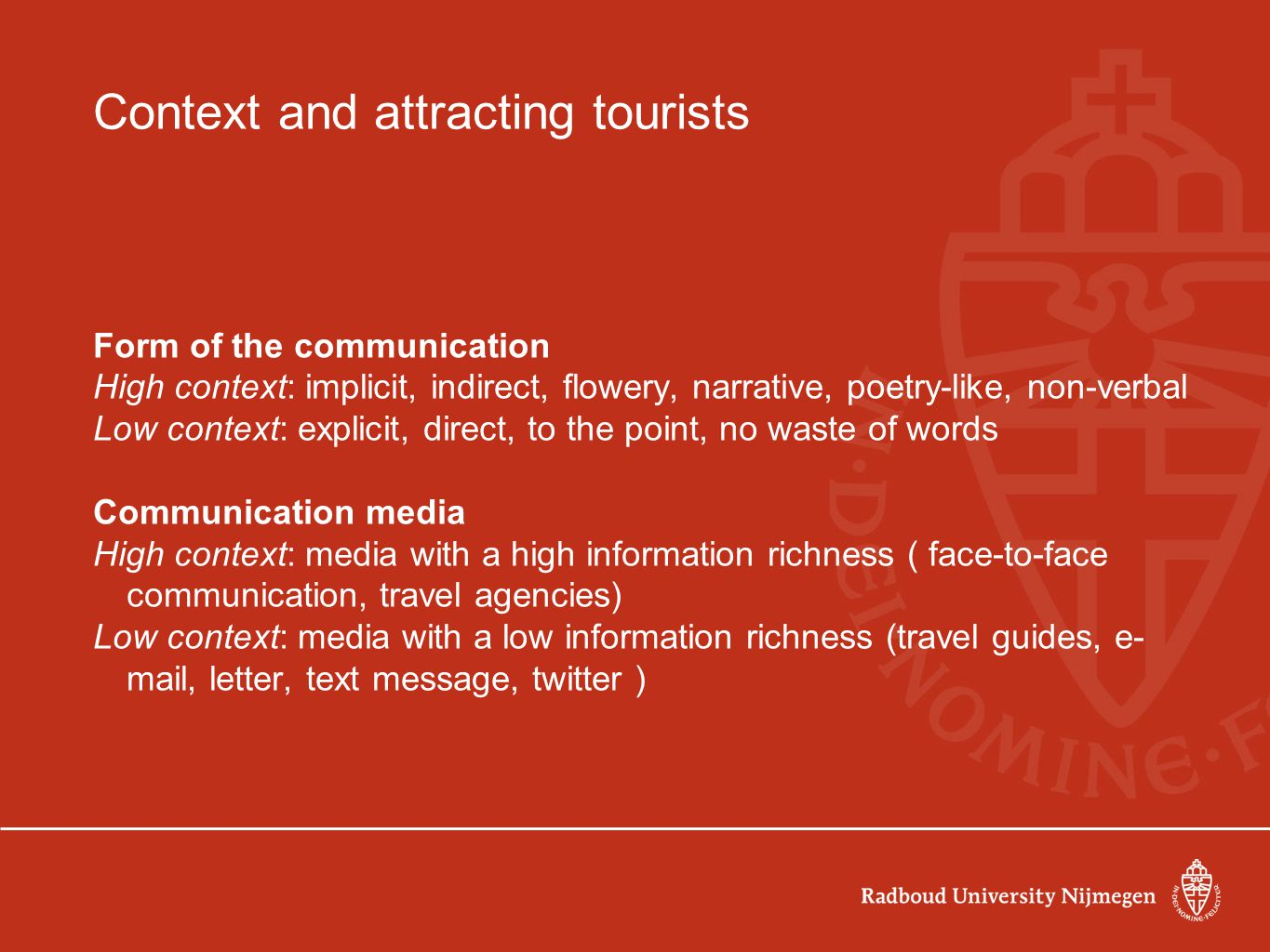 Context and attracting tourists Form of the communication High context: implicit, indirect, flowery, narrative, poetry-like, non-verbal Low context: e