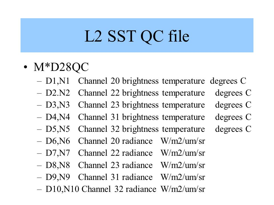 L2 SST QC file M*D28QC –D1,N1 Channel 20 brightness temperature degrees C –D2.N2 Channel 22 brightness temperature degrees C –D3,N3 Channel 23 brightn