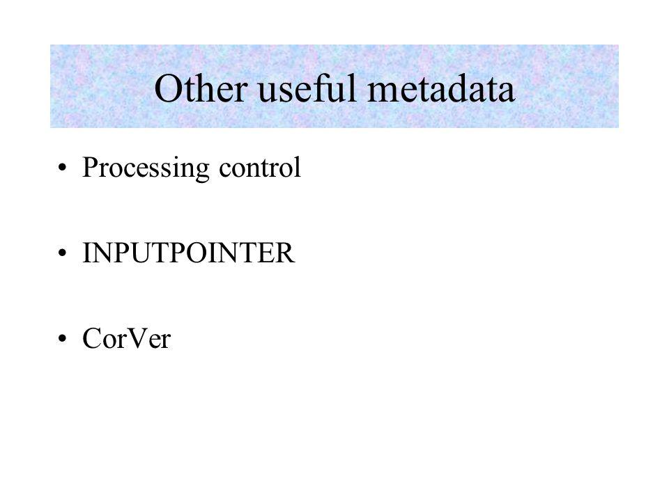 Other useful metadata Processing control INPUTPOINTER CorVer