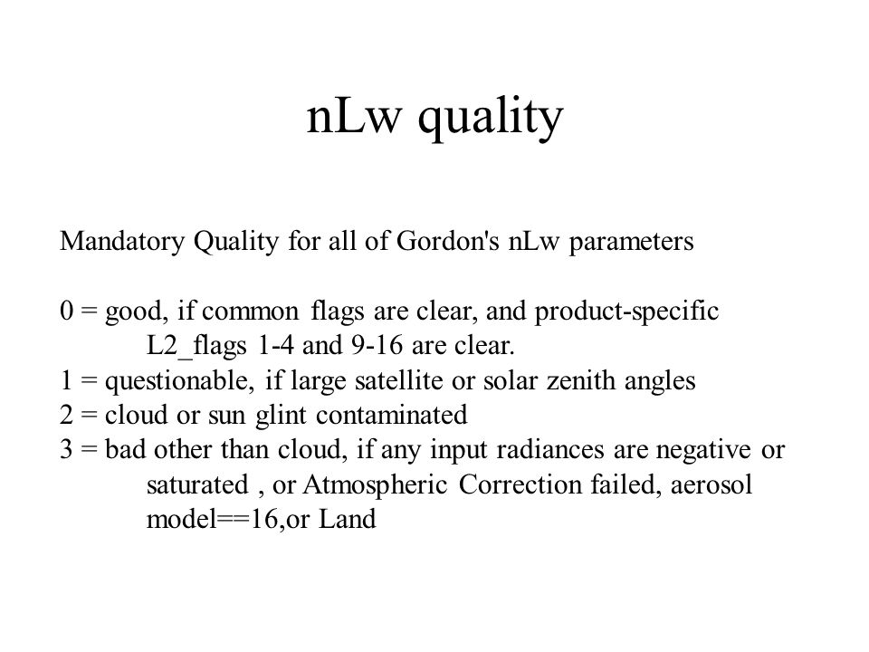 nLw quality Mandatory Quality for all of Gordon s nLw parameters 0 = good, if common flags are clear, and product-specific L2_flags 1-4 and 9-16 are clear.