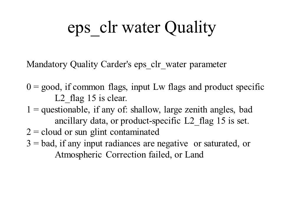eps_clr water Quality Mandatory Quality Carder's eps_clr_water parameter 0 = good, if common flags, input Lw flags and product specific L2_flag 15 is