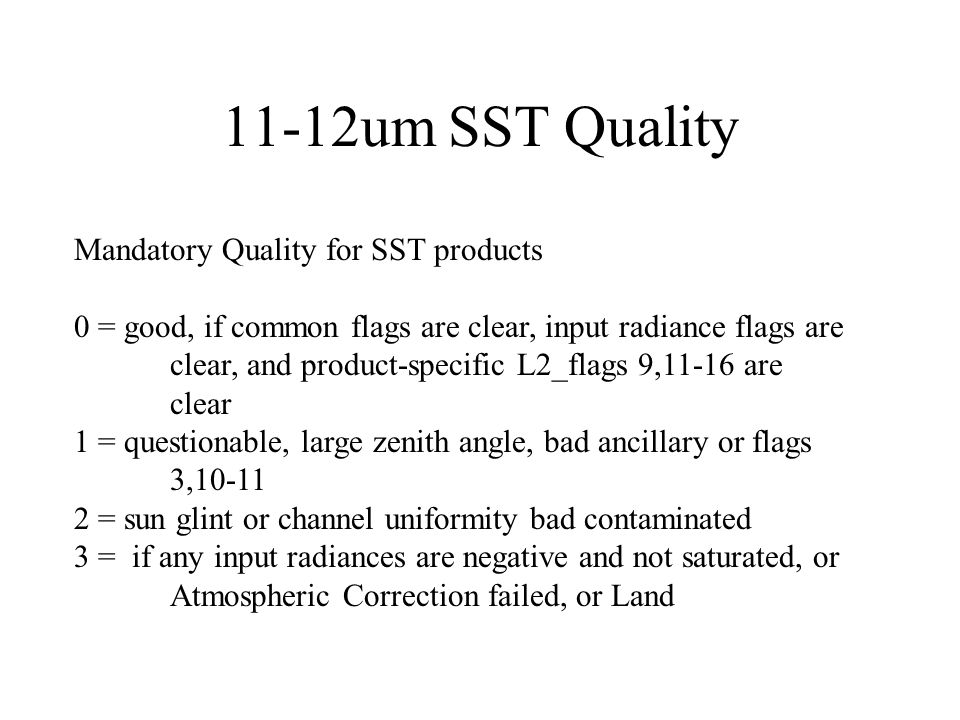11-12um SST Quality Mandatory Quality for SST products 0 = good, if common flags are clear, input radiance flags are clear, and product-specific L2_fl
