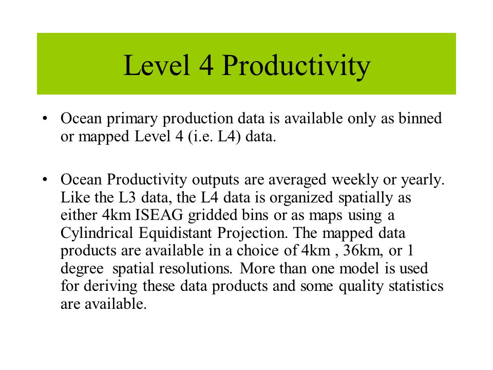 Level 4 Productivity Ocean primary production data is available only as binned or mapped Level 4 (i.e.