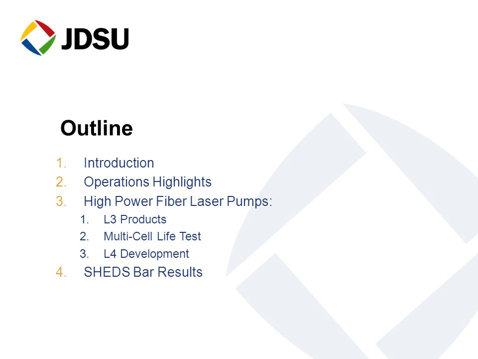 © 2007 JDSU. All rights reserved.2 Outline 1.Introduction 2.Operations Highlights 3.High Power Fiber Laser Pumps: 1.L3 Products 2.Multi-Cell Life Test