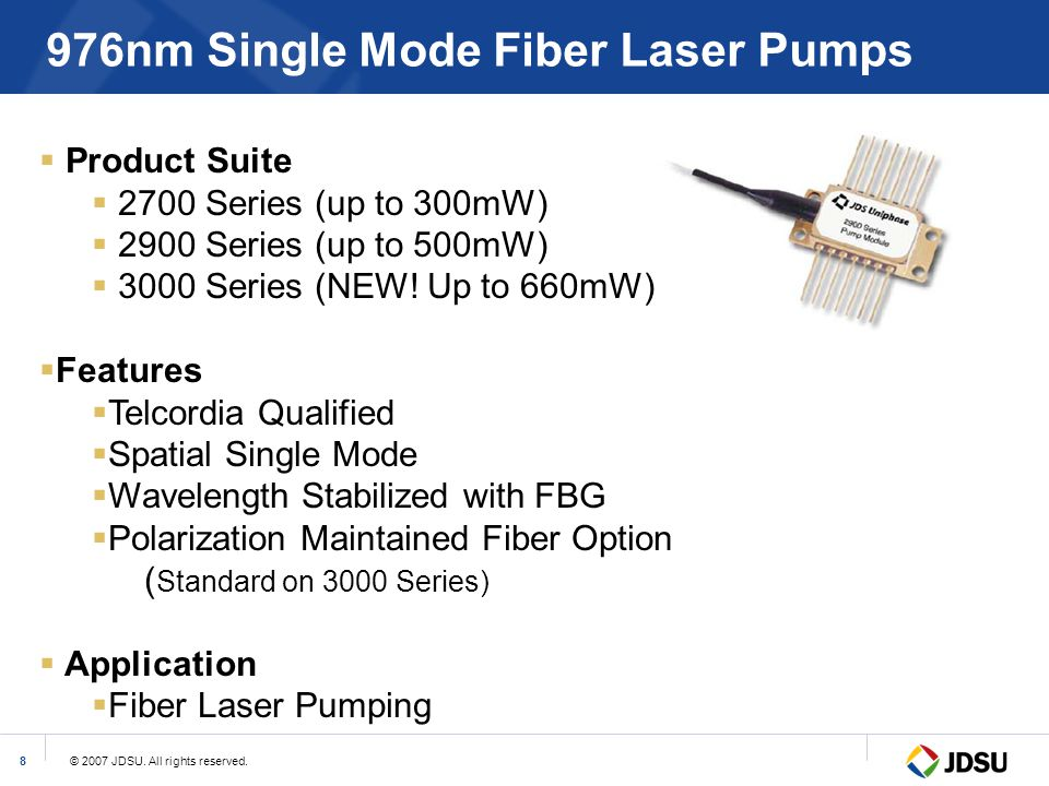 © 2007 JDSU. All rights reserved.8 976nm Single Mode Fiber Laser Pumps  Product Suite  2700 Series (up to 300mW)  2900 Series (up to 500mW)  3000