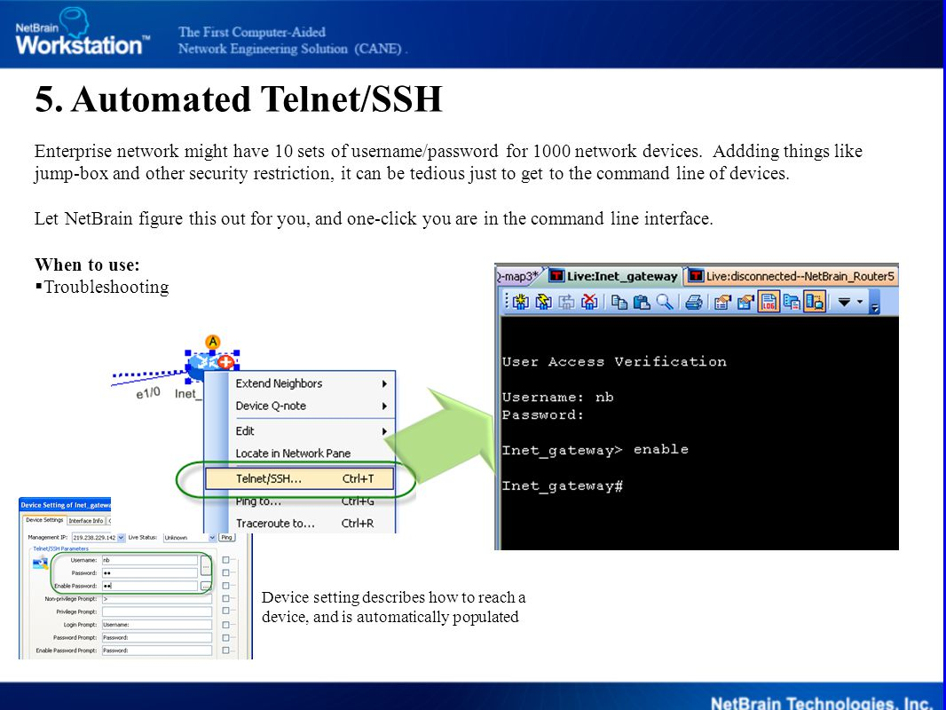 5. Automated Telnet/SSH Enterprise network might have 10 sets of username/password for 1000 network devices. Addding things like jump-box and other se