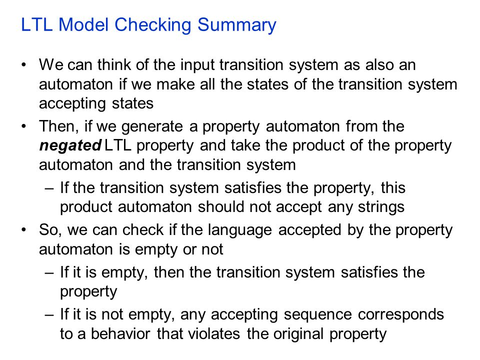 LTL Model Checking Summary We can think of the input transition system as also an automaton if we make all the states of the transition system accepti