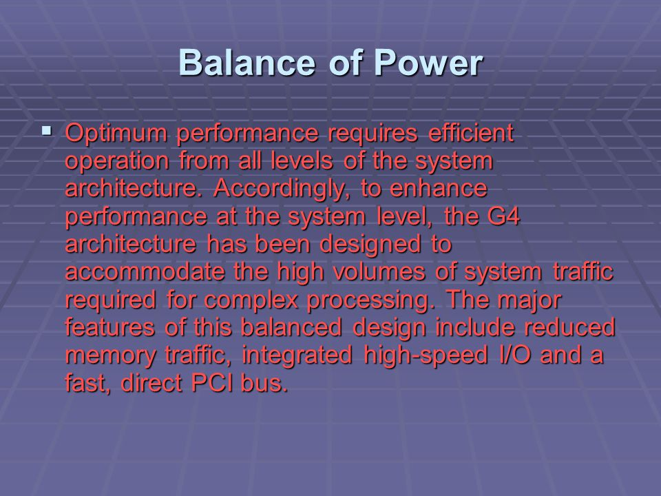 Balance of Power  Optimum performance requires efficient operation from all levels of the system architecture.