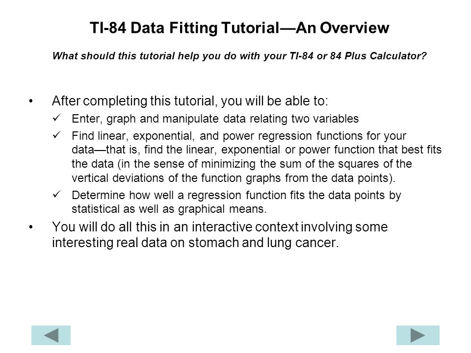 TI-84 Data Fitting Tutorial—An Overview What should this tutorial help you do with your TI-84 or 84 Plus Calculator.