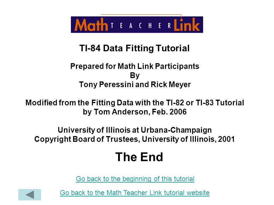 TI-84 Data Fitting Tutorial Prepared for Math Link Participants By Tony Peressini and Rick Meyer Modified from the Fitting Data with the TI-82 or TI-83 Tutorial by Tom Anderson, Feb.