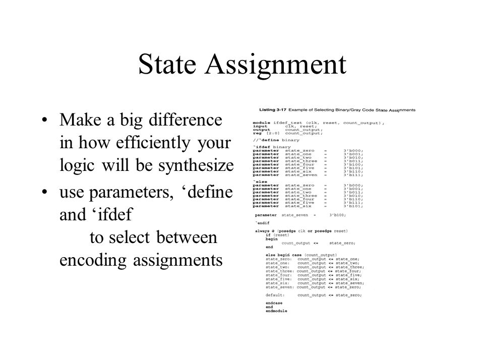 State Assignment Make a big difference in how efficiently your logic will be synthesize use parameters, 'define and 'ifdef to select between encoding