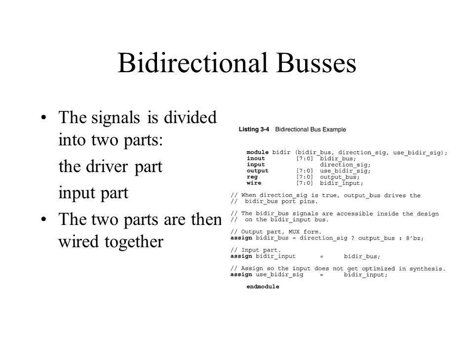 Bidirectional Busses The signals is divided into two parts: the driver part input part The two parts are then wired together