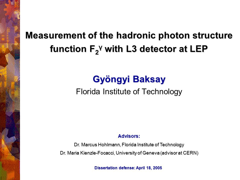 Dissertation Defense, 05/18/20051 Measurement of the hadronic photon structure function F 2 γ with L3 detector at LEP Gyöngyi Baksay Florida Institute