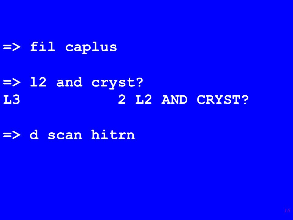 10 => fil caplus => l2 and cryst L3 2 L2 AND CRYST => d scan hitrn
