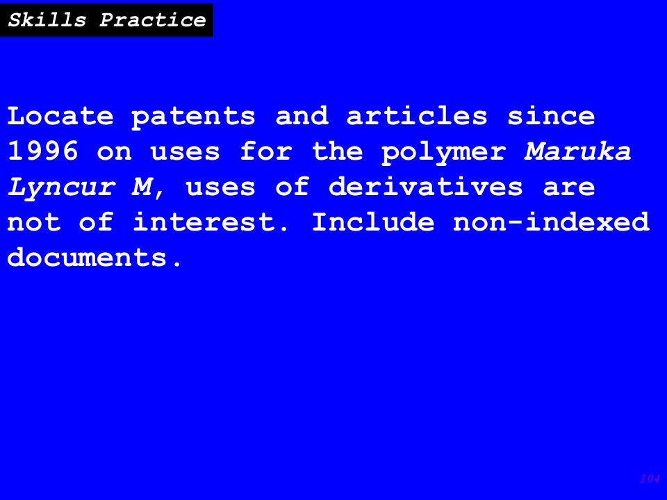 104 Locate patents and articles since 1996 on uses for the polymer Maruka Lyncur M, uses of derivatives are not of interest.