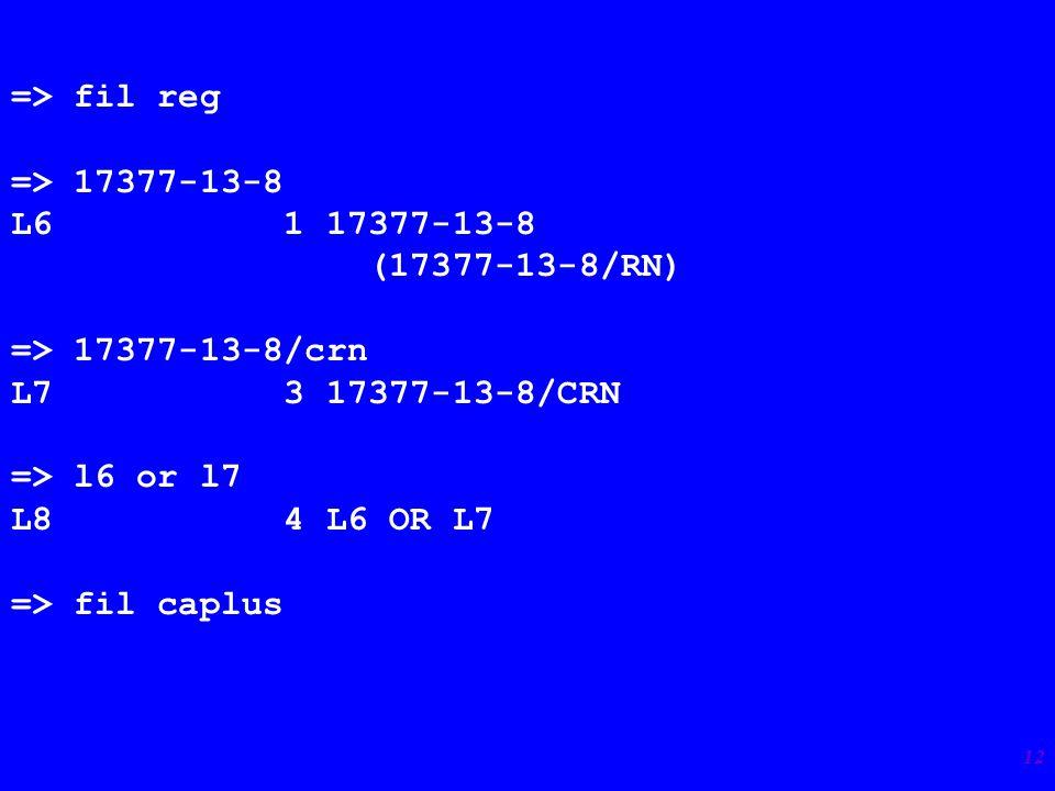 12 => fil reg => 17377-13-8 L6 1 17377-13-8 (17377-13-8/RN) => 17377-13-8/crn L7 3 17377-13-8/CRN => l6 or l7 L8 4 L6 OR L7 => fil caplus