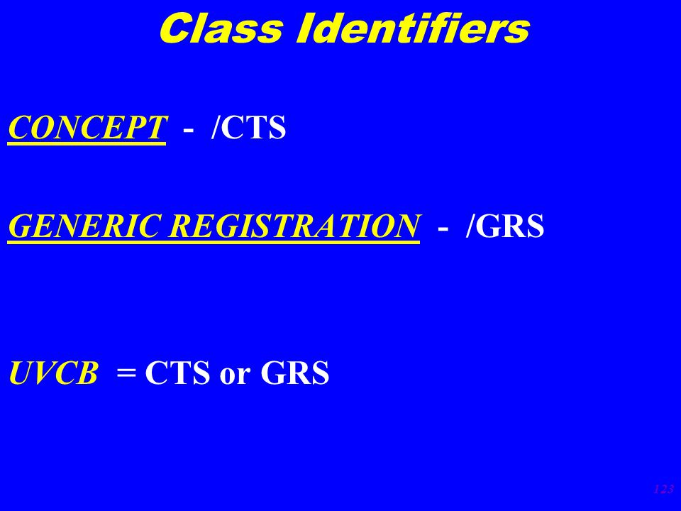 123 CONCEPT - /CTS GENERIC REGISTRATION - /GRS UVCB = CTS or GRS Class Identifiers